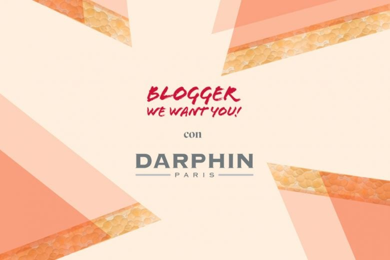 Blogger We Want You con Darphin
