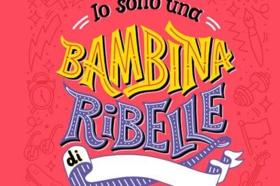 Io sono una bambina ribelle: il quaderno delle mie rivoluzioni